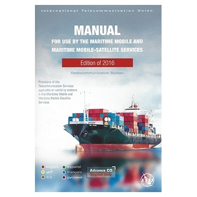 Manual for Use by the Maritime Mobile and Maritime Mobile-Satellite Services (Maritime Manual)  2016 Edition